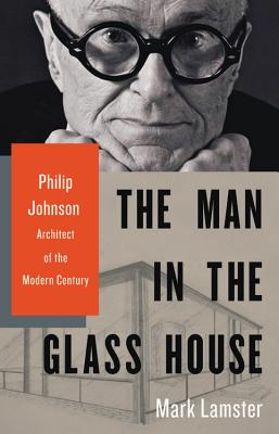 Image for Man in the Glass House: Philip Johnson, Architect of the Modern Century