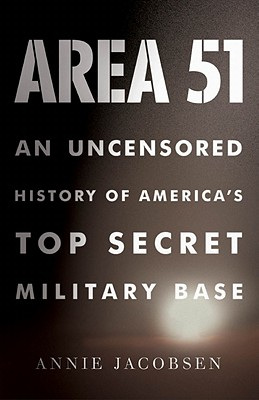 Area 51: An Uncensored History of America's Top Secret Military Base, Jacobsen, Annie