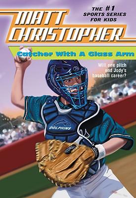 Catcher with a Glass Arm (Matt Christopher Sports Classics), Christopher, Matt