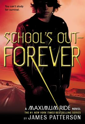 Maximum Ride: School's Out Forever, JAMES PATTERSON
