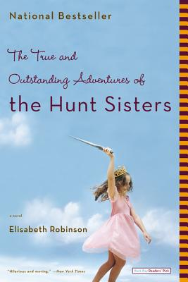 The True and Outstanding Adventures of the Hunt Sisters: A Novel, ELISABETH ROBINSON