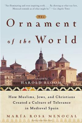 The Ornament of the World: How Muslims, Jews and Christians Created a Culture of Tolerance in Medieval Spain, Menocal, Maria Rosa