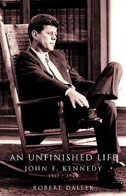 Image for An Unfinished Life: John F. Kennedy, 1917-1963