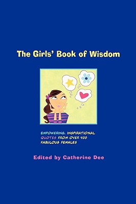 Image for The Girls' Book of Wisdom: Empowering, Inspirational Quotes from over 400 Fabulous Females