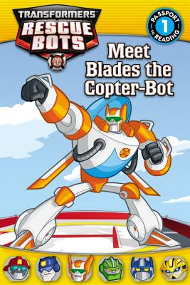 Transformers Rescue Bots: Meet Blades the Copter-Bot (Passport to Reading Level 1), Jakobs, D.