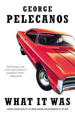 What it Was, Pelecanos, George P