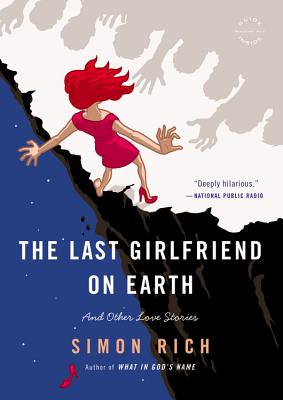 LAST GIRLFRIEND ON EARTH: AND OTHER LOVE STORIES, RICH, SIMON