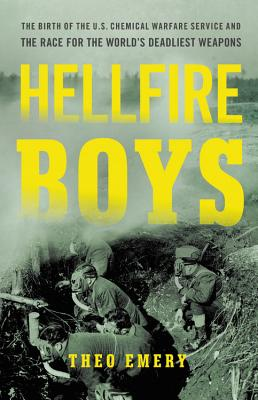 Image for Hellfire Boys: The Birth of the U.S. Chemical Warfare Service and the Race for the WorldÂ's Deadliest Weapons