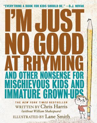 Image for I'm Just No Good at Rhyming: And Other Nonsense for Mischievous Kids and Immature Grown-Ups