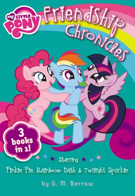 Image for My Little Pony: The Friendship Chronicles: Starring Twilight Sparkle, Pinkie Pie & Rainbow Dash (My Little Pony (Little, Brown & Company))