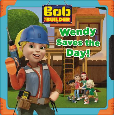 Image for Bob the Builder: Wendy Saves the Day!