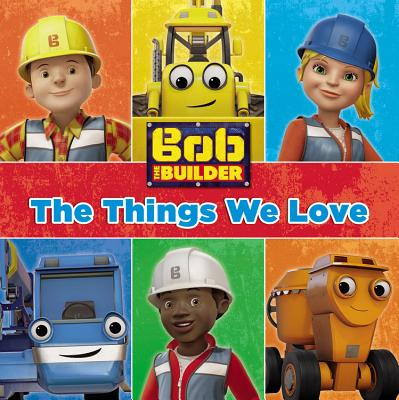 Image for Bob the Builder: The Things We Love!