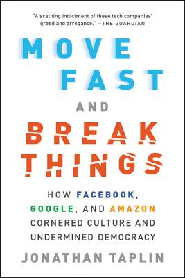Image for MOVE FAST AND BREAK THINGS: How Facebook, Google,