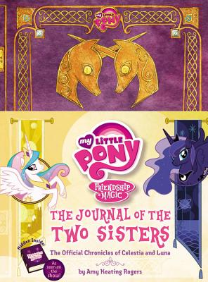 Image for The Journal of the Two Sisters: The Official Chronicles of Princesses Celestia and Luna (My Little Pony, Friendship Is Magic)