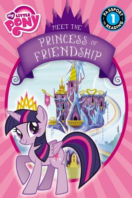 Image for My Little Pony: Meet the Princess of Friendship (Passport to Reading Level 1)