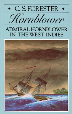 "Admiral Hornblower in the West Indies (Hornblower Saga), ""Forester, C. S."""