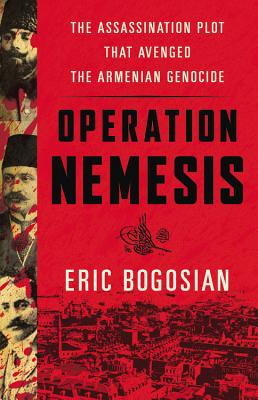 Image for Operation Nemesis: The Assassination Plot that Avenged the Armenian Genocide