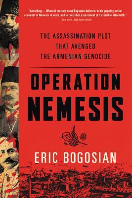 Operation Nemesis: The Assassination Plot that Avenged the Armenian Genocide, Eric Bogosian