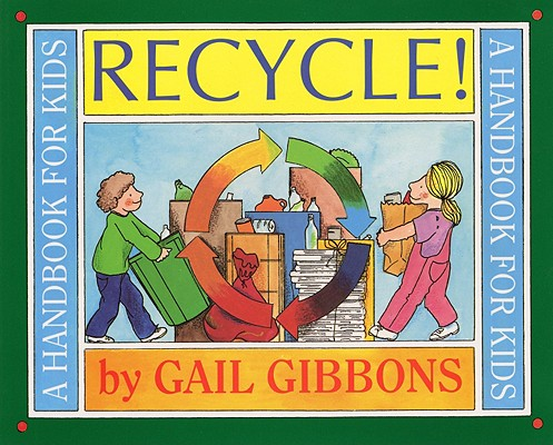 Recycle!: A Handbook for Kids, Gail Gibbons