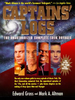 Captains' Logs: The Unauthorized Complete Trek Voyages, Gross, Edward & Altman, Mark A.