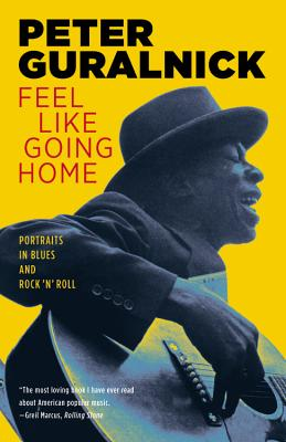 Image for Feel Like Going Home: Portraits in Blues and Rock 'n' Roll