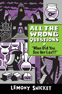 When Did You See Her Last? (All the Wrong Questions), Snicket, Lemony