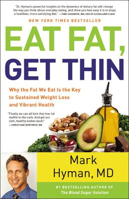 Image for Eat Fat, Get Thin: Why the Fat We Eat Is the Key to Sustained Weight Loss and Vibrant Health