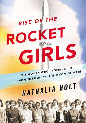 Image for Rise of the Rocket Girls: The Women Who Propelled Us, from Missiles to the Moon to Mars **SIGNED & DATED, 1st Edition /1st Printing**