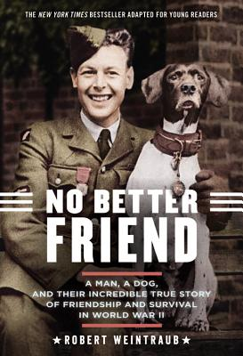 Image for No Better Friend: Young Readers Edition: A Man, a Dog, and Their Incredible True Story of Friendship and Survival in World War II