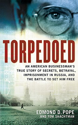 Image for Torpedoed: An American Buinessman's True Story of Secrets, Betrayal, Imprisonment in Russia, and the Battle to Set Him Free