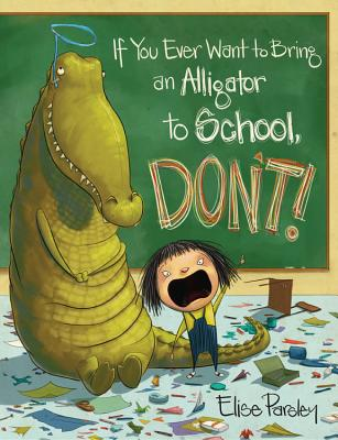 Image for If You Ever Want to Bring an Alligator to School, Don't! (Magnolia Says DON'T!)