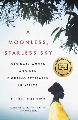 Image for A Moonless, Starless Sky: Ordinary Women and Men Fighting Extremism in Africa