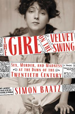 Image for Girl on the Velvet Swing: Sex, Murder, and Madness at the Dawn of the Twentieth Century