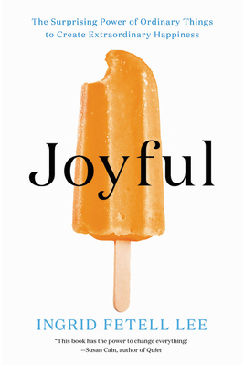 Image for JOYFUL: THE SURPRISING POWER OF ORDINARY THINGS TO CREATE EXTRAORDINARY HAPPINESS