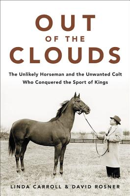 Image for Out of the Clouds: The Unlikely Horseman and the Unwanted Colt Who Conquered the Sport of Kings