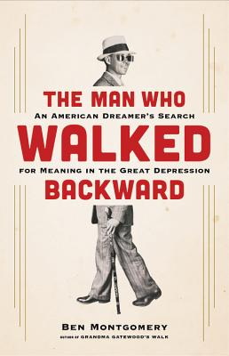 Image for The Man Who Walked Backward: An American Dreamer's Search for Meaning in the Great Depression