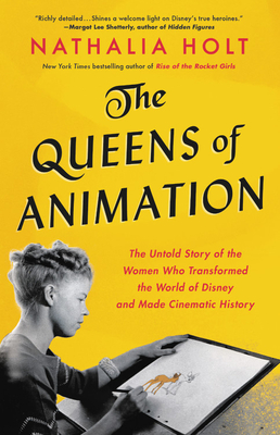 Image for QUEENS OF ANIMATION: THE UNTOLD STORY OF THE WOMEN WHO TRANSFORMED THE WORLD OF DISNEY AND MADE CINE