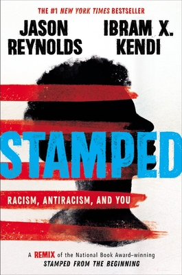 Image for STAMPED: RACISM, ANTIRACISM, AND YOU: A REMIX OF THE NATIONAL BOOK AWARD-WINNING STAMPED FROM THE BE