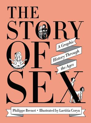 Image for The Story of Sex: A Graphic History Through the Ages