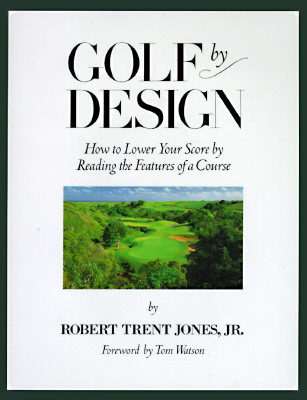 Image for Golf by Design: How to Lower Your Score by Reading the Features of a Course