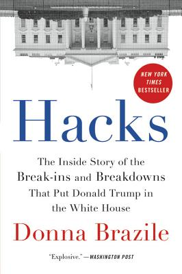 Image for Hacks: The Inside Story of the Break-ins and Breakdowns That Put Donald Trump in