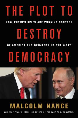 Image for The Plot to Destroy Democracy: How Putin and His Spies Are Undermining America and Dismantling the West