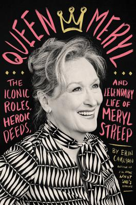 Image for Queen Meryl: The Iconic Roles, Heroic Deeds, and Legendary Life of Meryl Streep