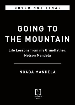 Image for Going to the Mountain: Life Lessons from My Grandfather, Nelson Mandela