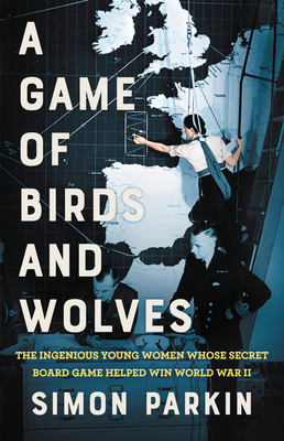 Image for GAME OF BIRDS AND WOLVES: THE INGENIOUS YOUNG WOMEN WHOSE SECRET BOARD GAME HELPED WIN WORLD WAR II