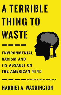 Image for A Terrible Thing to Waste: Environmental Racism and Its Assault on the American Mind