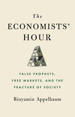 Image for The Economists' Hour: False Prophets, Free Markets, and the Fracture of Society