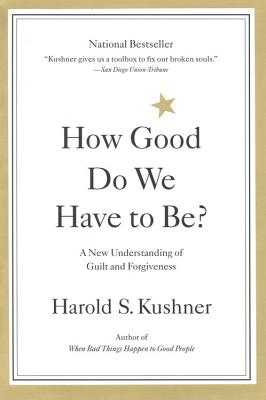 How Good Do We Have to Be? A New Understanding of Guilt and Forgiveness, Harold S. Kushner