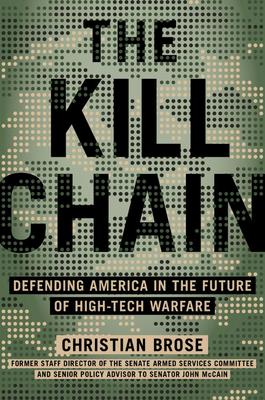 Image for The Kill Chain: Defending America in the Future of High-Tech Warfare