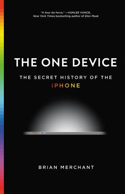 Image for One Device: The Secret History of the iPhone, The